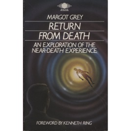 Grey, Margot: Return from death. An exploration of the near-death experience