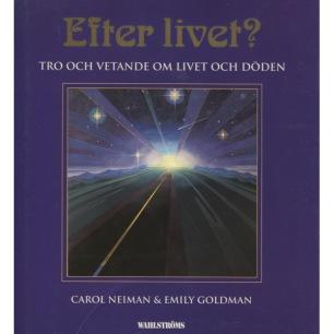 Neiman, Carol & Goldman, Emily: Efter livet? Tro och vetande om livet och döden