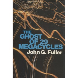 Fuller, John G.: The ghost of 29 megacycles. A new breakthrough in life after death?
