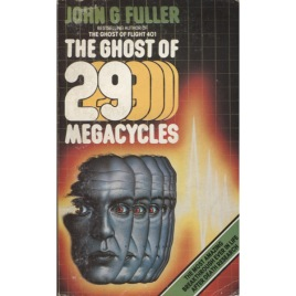 Fuller, John G.: The ghost of 29 megacycles. A new breakthrough in life after death? (Pb)