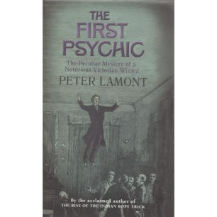 Lamont, Peter: The first psychic; the peculiar mystery of a notorious Victorian wizard