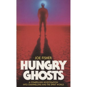 Fisher, Joe: Hungry ghosts: an investigation into channelling and the spirit world (Pb)