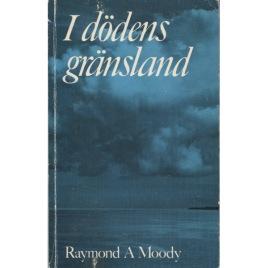 Moody, Raymond A.: I dödens gränsland