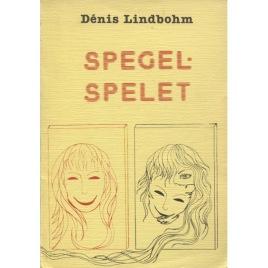 Lindbohm, Dénis: Spegelspelet