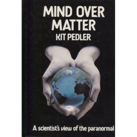 Pedler, Kit: Mind over matter: a scientist's view of the paranormal