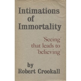 Crookall, Robert: Intimations of immortality.