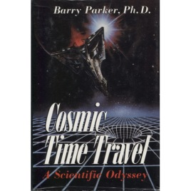 Parker, Barry: Cosmic time travel; a scientific Odyssey