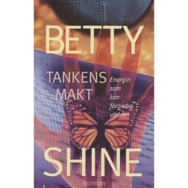 Shine, Betty: Tankens makt. Energin som kan förändra världen