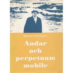 Platen, Baltzar von: Andar och perpetuum mobile (av andra ordningen). Memoarer.
