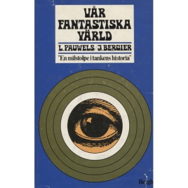 Pauwels, Louis & Bergier, Jacques: Vår fantastiska värld