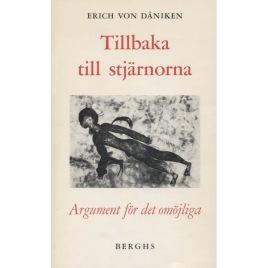 Däniken, Erich von: Tillbaka till stjärnorna. Argument för det omöjliga