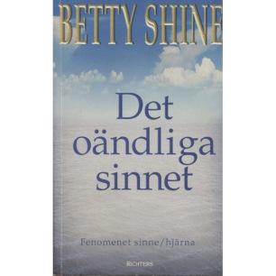 Shine, Betty: Det oändliga sinnet. Fenomenet sinne / hjärna (Pb)