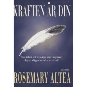 Altea, Rosemary: Kraften är din. Berättelser och övningar som inspirerar dig att släppa loss din inre kraft