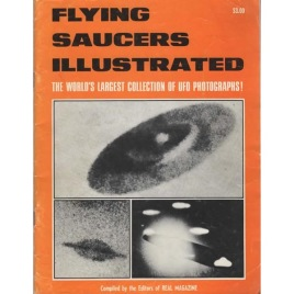 Miller, Max B. & the editors of Real Magazine: Flying saucers illustrated. The world's largest collection of UFO photographs!