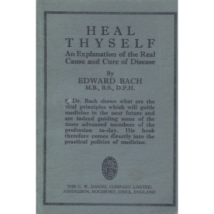 Bach, Edward: Heal thyself: an explanation of the real cause and cure of disease
