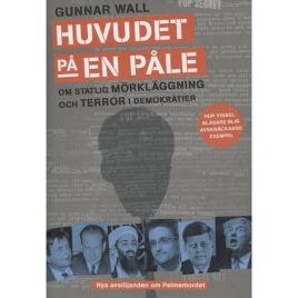 Wall, Gunnar: Huvudet på en påle. Om statlig mörkläggning och terror i demokratier