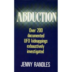 Randles, Jenny: Abduction. Over 200 documented UFO kidnappings investigated