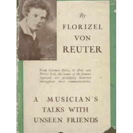 Reuter, Florizel von: A musician's talks with unseen friends
