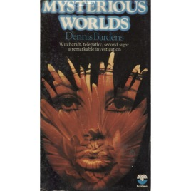 Bardens, Dennis: Mysterious worlds. A personal investigation of the weird, the uncanny, and the unexplained (Pb)