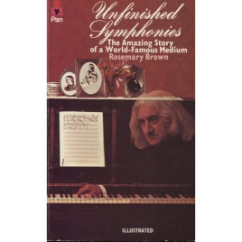 Brown, Rosemary: Unfinished symphonies: voices from the beyond (Pb)