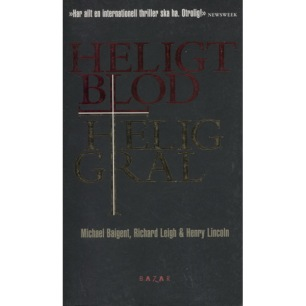 Baigent, Michael; Leigh, Richard & Lincoln, Henry: Heligt blod, helig Gral (Pb)