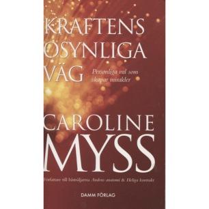 Myss, Caroline: Kraftens osynliga väg : personliga val som skapar mirakler (Pb)