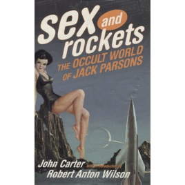 Carter, John: Sex and rockets : the occult world of Jack Parsons