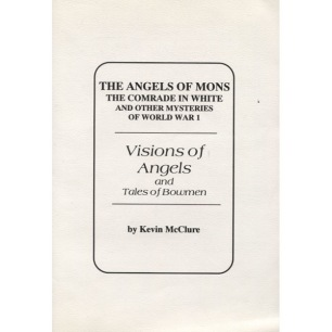 McClure, Kevin: Visions of angels and tales of Bowmen. The angels of Mons, the comrade in white and other mysteries of World War I