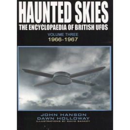Hanson, John & Holloway, Dawn: Haunted skies: The encyclopaedia of British UFOs. Volume 3. 1966 - 1967