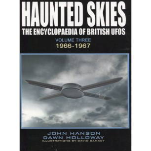 Hanson, John & Holloway, Dawn: Haunted skies: The encyclopaedia of British UFOs. Volume 3. 1966 - 1967 - As new