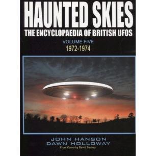 Hanson, John & Holloway, Dawn: Haunted skies. The Encyclopaedia of British UFOs. Volume 5. 1972-1974 - As new