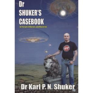 Shuker, Karl P.N.: Dr Shuker's casebook. In pursuit of marvels and mysteries