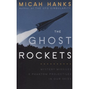 Hanks, Micah: The ghost rockets; mystery missiles and phantom projectiles in our skies.