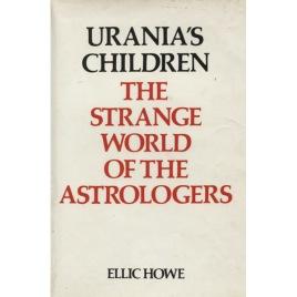 Howe, Ellic: Urania's children: the strange world of the astrologers