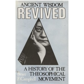 Campbell, Bruce F.: Ancient wisdom revived: a history of the theosophical movement