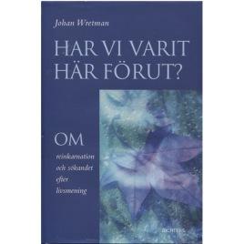 Wretman, Johan: Har vi varit här förut? Om reinkarnation och sökandet efter livsmening