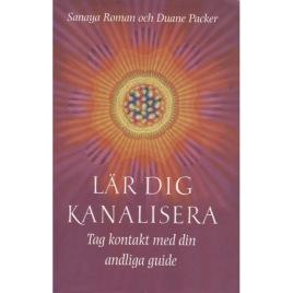 Roman, Sanaya & Packer, Duane: Lär dig kanalisera : tag kontakt med din andliga guide