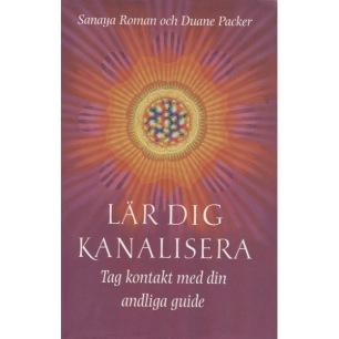 Roman, Sanaya & Packer, Duane: Lär dig kanalisera : tag kontakt med din andliga guide - Very good