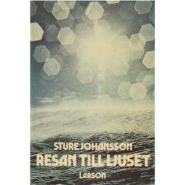 Johansson, Sture: Resan till ljuset.