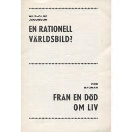 Jacobson, Nils-Olof & Ragnar, Per: En rationell världsbild? - Från en död om liv