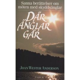 Anderson, Joan Wester: Där änglar går. Samma berättelser om möten med skyddsänglar. [orig: Where angels walk].