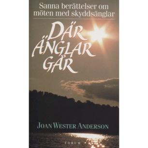 Anderson, Joan Wester: Där änglar går. Samma berättelser om möten med skyddsänglar. [orig: Where angels walk]. - Very good