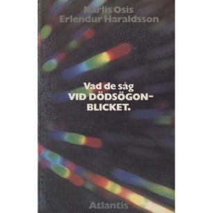 Osis, Karlis & Erlendur Haraldssonr: Vad de såg i dödsögonblicket. [Orig. At the hour of death]. - Good, without jacket