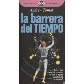 Tomas, Andrew: La barrera del tiempo / [traducción de Ramon Planes]. [Orig.: Beyond the time barrier] (Pb)