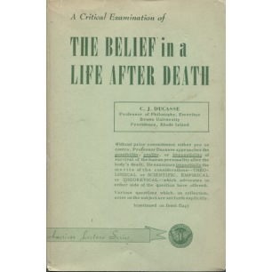 Ducasse, C. J.: A critical examination of the belief in a life after death - Good, worn cover, underlines