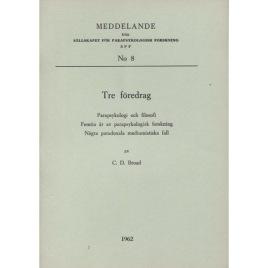 Broad, C. D.: Tre föredrag: parapsykologi och filosofi: femtio år av parapsykolgisk forskning: några paradoxala mediumistiska fall. (Meddelande från Sällskapet för parapsykologisk forskning SPF; no 8.) (Sc)