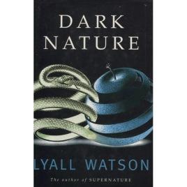 Watson, Lyall: Dark nature. A natural history of evil