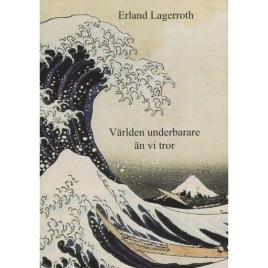 Lagerroth, Erland: Världen underbarare än vi tror. Emergens, självorganisation, synkronisering, icke-reducerbarhet (Sc)