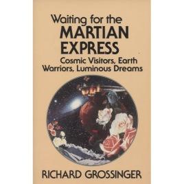 Grossinger, Richard: Waiting for the martian express. Cosmic visions, earth warriors, luminous dreams (Sc)