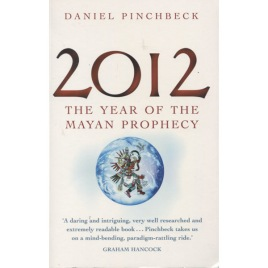 Pinchbeck, Daniel: 2012. The year of the mayan prophecy (Sc)